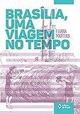 Brasília, uma viagem no tempo