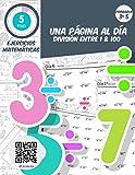5 min ejercicios matemáticas una página al dia division entre 1 & 100: Práctica diaria de matemáticas de 3-5 grado, cuaderno de ejercicios de matemáticas para edades de 7-11