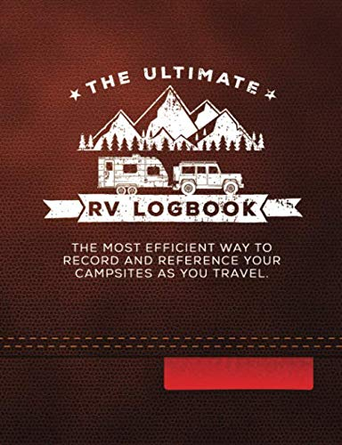 The Ultimate RV Logbook: The best RVer travel logbook for logging RV campsites and campgrounds to reference later. An amazing tool for RVing, ... (Leather-look Cover Edition (Matte Finish))