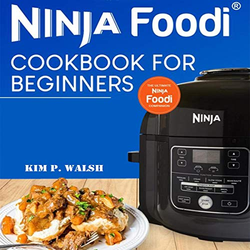 Ninja Foodi     Cookbook for Beginners              By:                                                                                                                                 Kim P. Walsh                               Narrated by:                                                                                                                                 Gary J. Chambers                      Length: 59 mins     Not rated yet     Overall 0.0