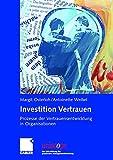Investition Vertrauen: Prozesse der Vertrauensentwicklung in Organisationen (uniscope. Die SGO-Stiftung für praxisnahe Managementforschung) - Margit Osterloh