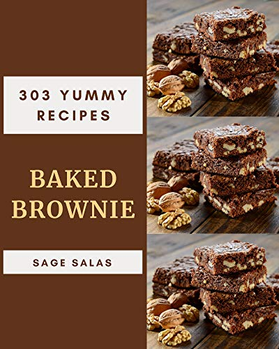 303 Yummy Baked Brownie Recipes: Explore Yummy Baked Brownie Cookbook NOW! (English Edition)