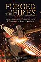Forged in the Fires: How Providence, Purpose, and Perseverance Shaped America
