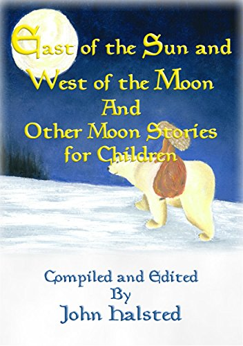 EAST OF THE SUN AND WEST OF THE MOON and Other Moon Stories for Children (English Edition)