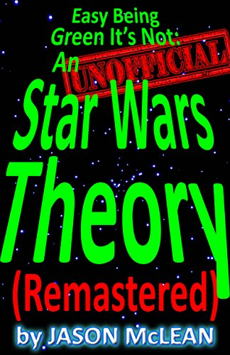 Easy Being Green It's Not: An Unofficial Star Wars Theory (Remastered) (English Edition)