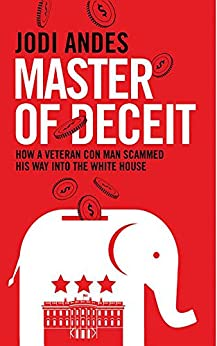 Master of Deceit: How a Veteran Con Man Scammed His Way into the White House by [Jodi Andes]