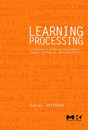 Learning Processing: A Beginner's Guide to Programming Images, Animation, and Interaction (Morgan Kaufmann Series in Com