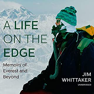 A Life on the Edge     Memoirs of Everest and Beyond              By:                                                                                                                                 Jim Whittaker                               Narrated by:                                                                                                                                 Traber Burns                      Length: 9 hrs and 45 mins     5 ratings     Overall 3.8