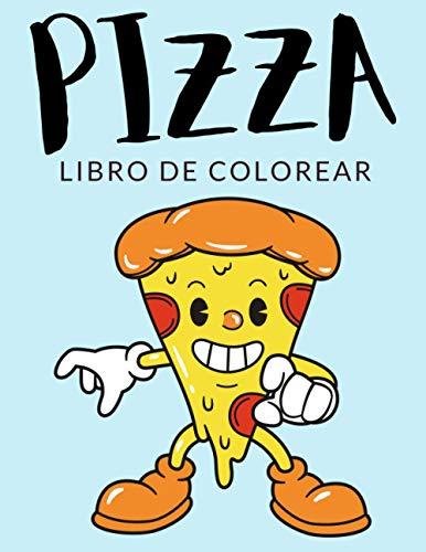 Pizza Libro de Colorear: Libro de Colorear Pizza, Más de 30 Páginas Para Colorear, Pizza Libro para Colorear para Niños, Niñas de 4 a 8 Años en Adelante -  Horas de Diversión Garantizadas!