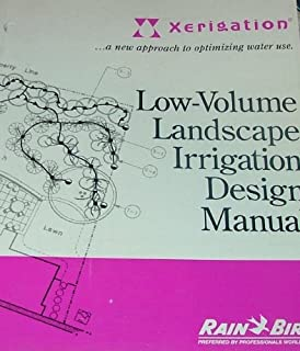Low-Volume Landscape Irrigation Design Manual, Xerigation: A new approach to optimizing water use. (Red Bird, Preferred Professionals Worldwide)