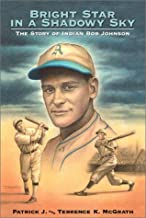 Bright Star in a Shadowy Sky: The Story of Indian Bob Johnson