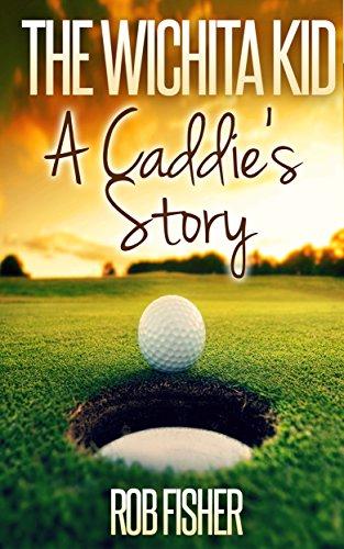 The Wichita Kid: A Caddie's Story