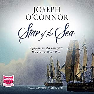 Star of the Sea                   By:                                                                                                                                 Joseph O'Connor                               Narrated by:                                                                                                                                 Peter Marinker                      Length: 15 hrs and 31 mins     65 ratings     Overall 4.4