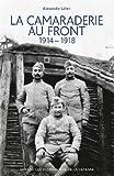La camaraderie au front - 1914-1918 de Alexandre Lafon (9 avril 2014) Broché