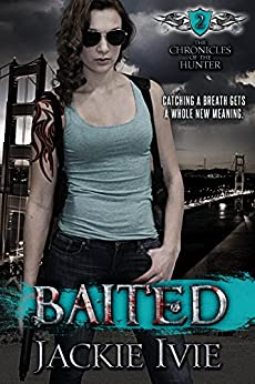 Baited (The Chronicles of the Hunter Book 2) by [Jackie Ivie]