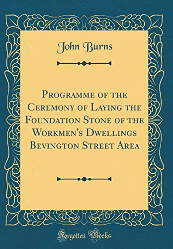 Programme of the Ceremony of Laying the Foundation Stone of the Workmen\'s Dwellings Bevington Street Area (Classic Reprint)