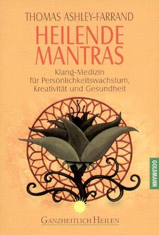 Heilende Mantras: Klang-Medizin für Persönlichkeitswachstum, Kreativität und Gesundheit