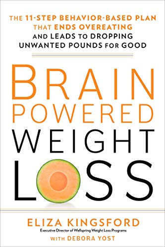 [Eliza Kingsford] Brain-Powered Weight Loss_ The 11-Step Behavior-Based Plan That Ends Overeating and Leads to Dropping Unwanted Pounds for Good - HB