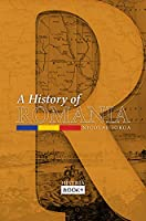 A History of Romania: Land, People, Civilization