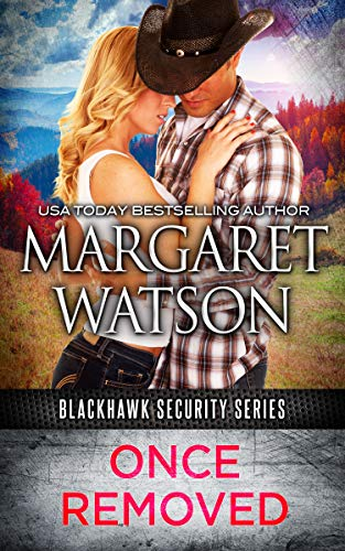 Once Removed (Blackhawk Security Book 1) by [Margaret Watson]