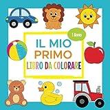 Il Mio Primo Libro da Colorare - 1 Anno: Album da Colorare per Bambini | Perfetto per Dipingere e Imparare le Prime Parole, Animali e Veicoli