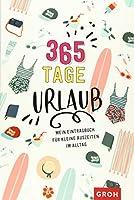 365 Tage Urlaub: Mein Eintragbuch fuer kleine Auszeiten im Alltag