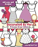 Decorated By Me! Princess Dress Edition: Coloring Book Fun! Add Color and Design the Dresses!