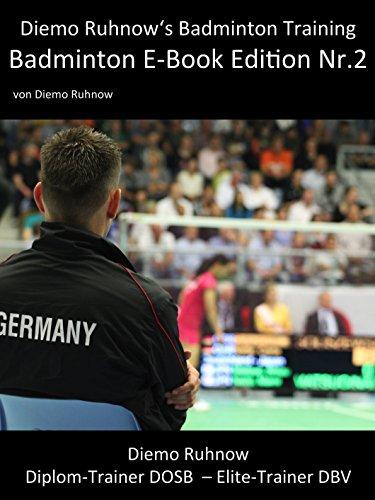 Diemo Ruhnow's Badminton Training: Badminton E-Book Edition Nr. 2: Diemo Ruhnow's Badminton Training E-Book Edition