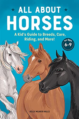 All About Horses: A Kid's Guide to Breeds, Care, Riding, and More!