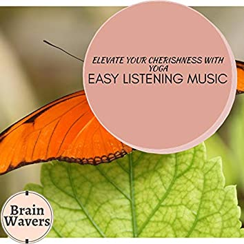 Elevate Your Cherishness With Yoga - Easy Listening Music