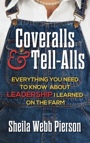 Coveralls and Tell-Alls: Everything You Need to Know about Leadership I Learned on the Farm