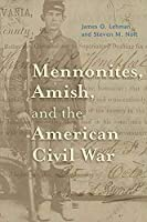 Mennonites, Amish, and the American Civil War (Young Center Books in Anabaptist and Pietist Studies)