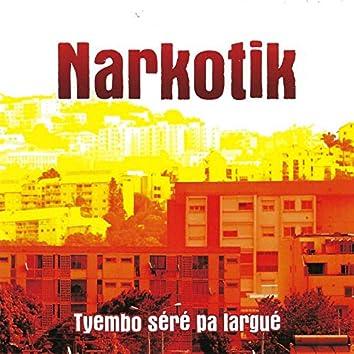 Narkotik (Tyembo Séré Pa Largué)