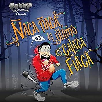 Ñaca Ñaca, El Último Es Calaca Flaca
