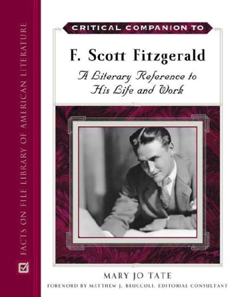 帝国抽象化リクルートCritical Companion to F. Scott Fitzgerald: A Literary Reference to His Life And Work