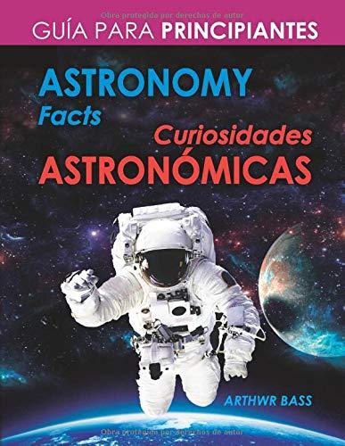 Astronomy Facts. Curiosidades Astronómicas: Guía para principiantes. Libro bilingüe