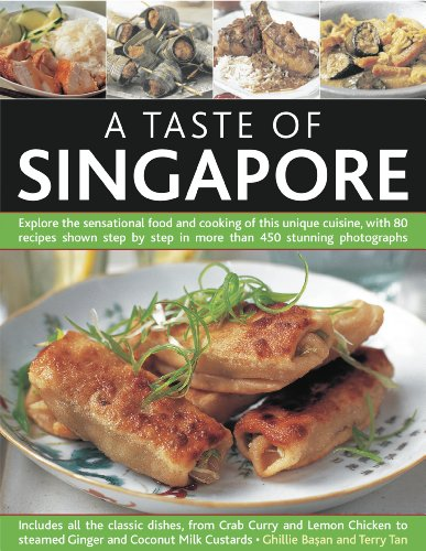Taste of Singapore: Explore the Sensational Food and Cooking of This Unique Cuisine, with 80 Recipes Shown Step by Step  in More Than 450 Stunning Photographs
