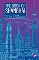 The Book of Shanghai: A City in Short Fiction (Reading the City)