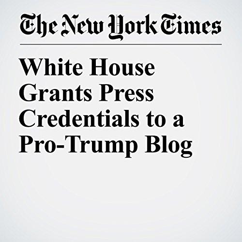 White House Grants Press Credentials to a Pro-Trump Blog copertina