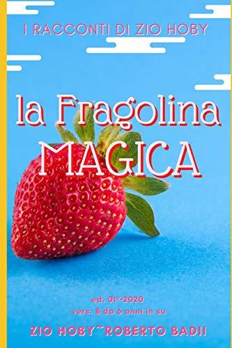 la FRAGOLINA MAGICA - vers. B _ da 6 in su: i Racconti di Zio HOBY: 3
