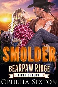 Smolder (Bearpaw Ridge Firefighters Book 2) by [Ophelia Sexton]