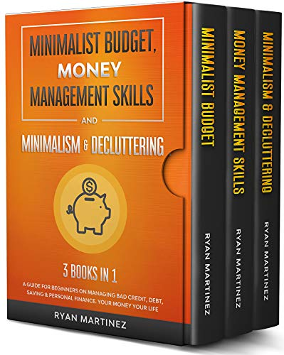 Minimalist Budget, Money Management Skills and Minimalism & Decluttering: 3 Books in 1: A Guide for Beginners on Managing Bad Credit, Debt, Saving & Personal ... Your Money Your Life (English Edition)