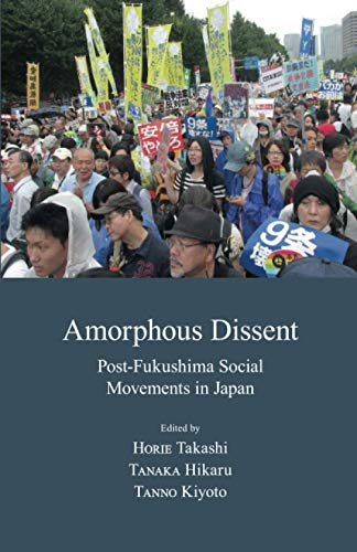 Amorphous Dissent: Post-fukushima Social Movements in Japan