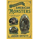 Chasing American Monsters: Creatures, Cryptids, and Hairy Beasts: Over 250 Creatures, Cryptids & Hairy Beasts