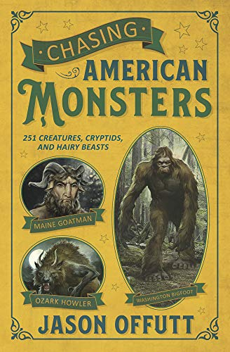 Chasing American Monsters: Over 250 Creatures, Cryptids & Hairy Beasts