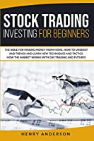 Stock Trading Investing For Beginners: The Bible For Making Money From Home. How To Understand Trends And Learn New Techniques And Tactics. How The Market Works With Day Trading And Futures