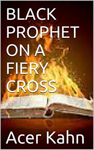 BLACK PROPHET ON A FIERY CROSS