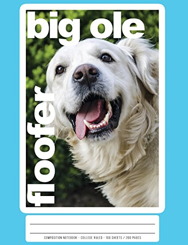 Big Ole Floofer Golden Retriever Composition Book And Notebook: College Ruled - 100 Sheets / 200 Pages 7.44