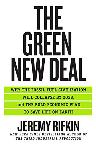 The Green New Deal: Why the Fossil Fuel Civilization Will Collapse by 2028, and the Bold Economic Plan to Save Life on Earth