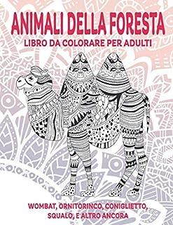 Animali della foresta - Libro da colorare per adulti - Wombat, Ornitorinco, Coniglietto, Squalo, e altro ancora (Italian E...